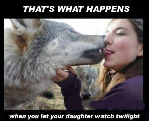 Twilight. . THAT' S WHAT HAPPENS when you Jet your daughter watch twilight. An this is what happens when you try to stop it... :3