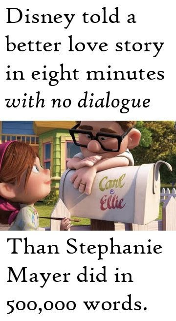 Twilight Blows. . Disney told a better love story in eight minutes with no dialogue Than Stephanie Mayer did in 500, 000 Wards.. IT WAS PIXAR (disney is technically just an affiliate)