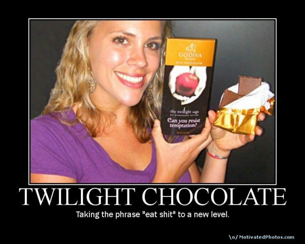 """Twilight Chocolate?. . TWILIGHT CHOCOLATE Taking the phrase """"eat shit"""" to a new level.. this actually had me laughing out loud. well done."""