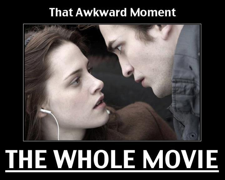 Twilight. . That Awkward Moment THE HOLE / trolli/. At least it was between a man and women unlike broke back mountain which had to f'ags doing it.