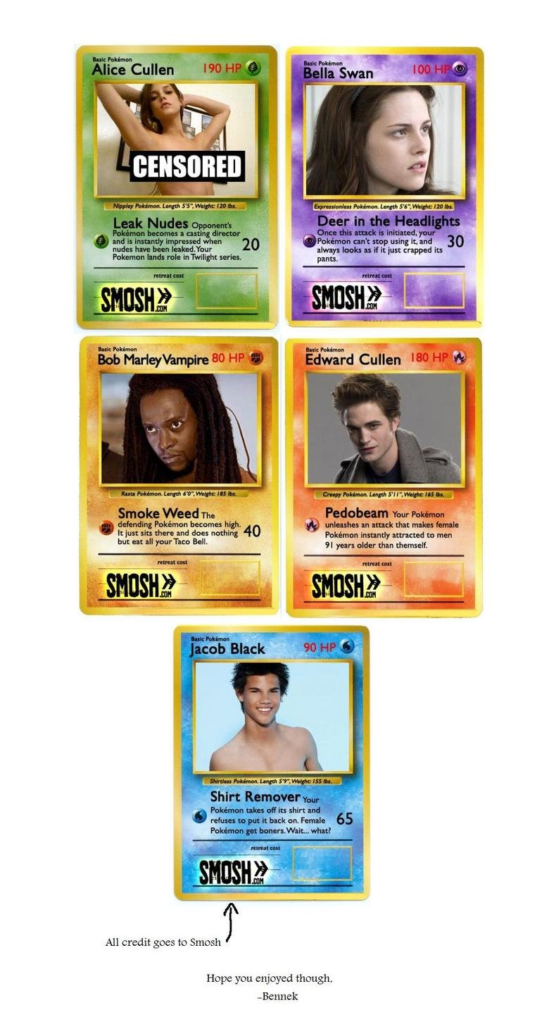 Twilight Pokemon Cards. Once again, all credit to Smosh.com<br /> If this is repost (or retoast, if you will), send me link to earlier post of this and I'