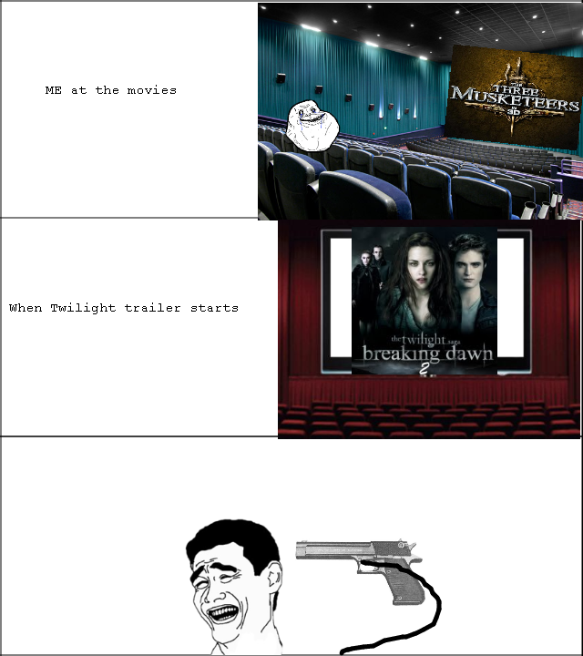 Twillight. Am i right?. ME at. the moviee When Twilight trailer eleite. And i always thought they showed trailers to tell you what better films you could be watching. guess times are changing =/