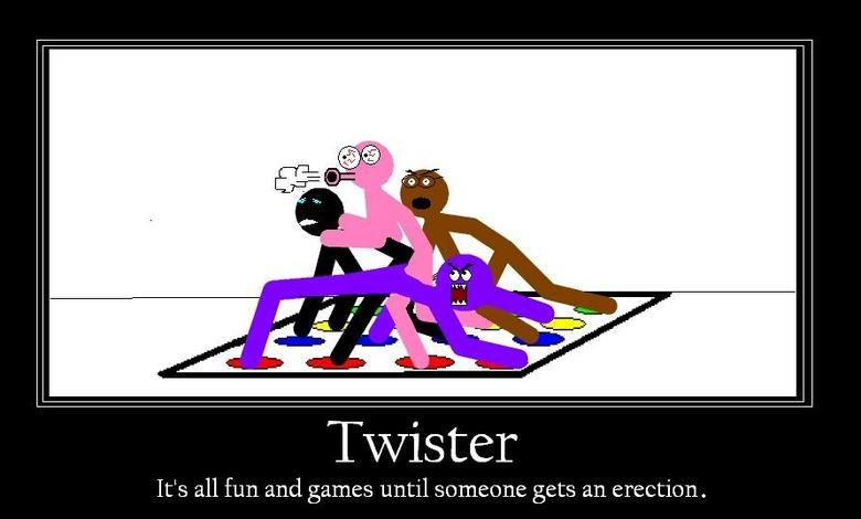 Twister. ...and the moral of the story is: you cant trust birdo.. It' s all fun until 5. -3111:: -;: gets an erection.. That is why you only play with drunk naked chicks duh!