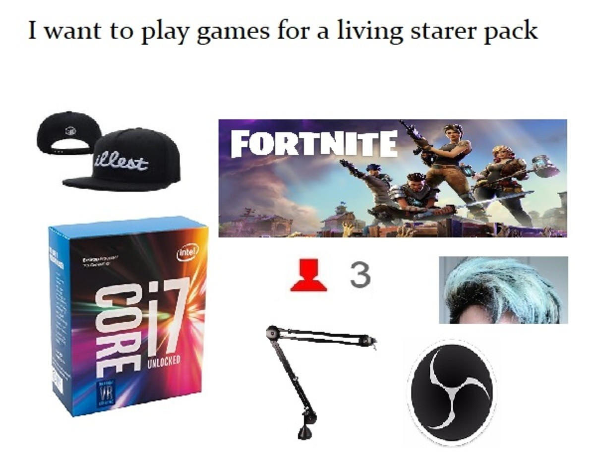 Twitch gamer starter pack. . I want to play games for a living starer pack. you forgot the chair