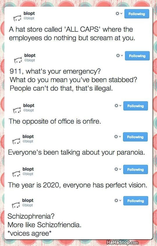 Twitter. . l A hat were called 'ALL CAPS' where the employees do nothing but scream at you. ll 91 1 , what' s your emergency? What do you mean we' been stabbed?