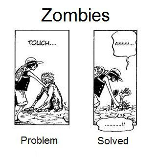 Two easy steps. Luffy solves zombie problem. Zombies Solved Problem