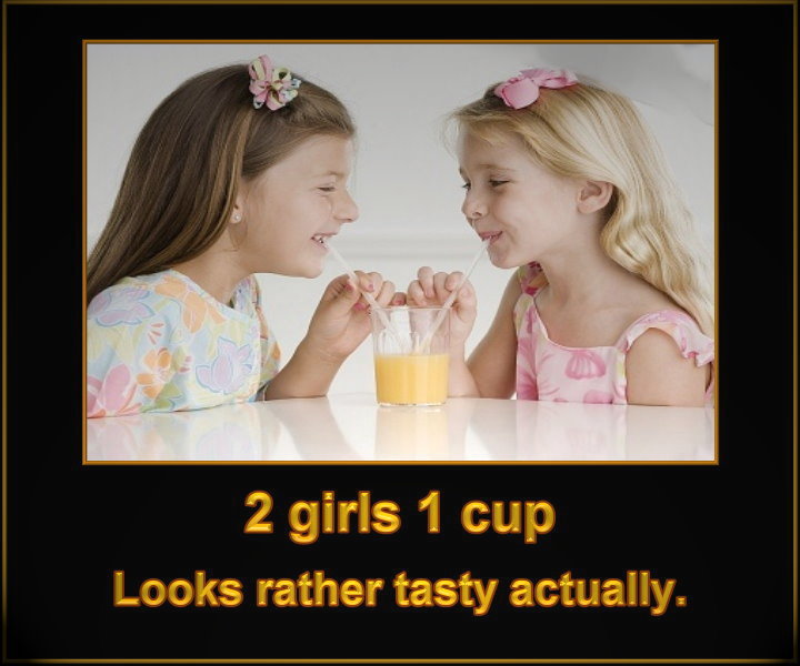 two girls one cup. . Iii! girls 1 cup Looks rather tasty actually,. That does look tasty...