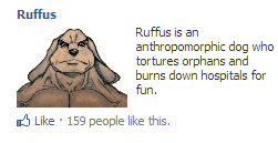 uh, facebook?... facebook just got a little bit cooler...I think. Ruff's is an anthropomorphic dog when orphans and burns dawn hospitals Far fun, d, Like . 159