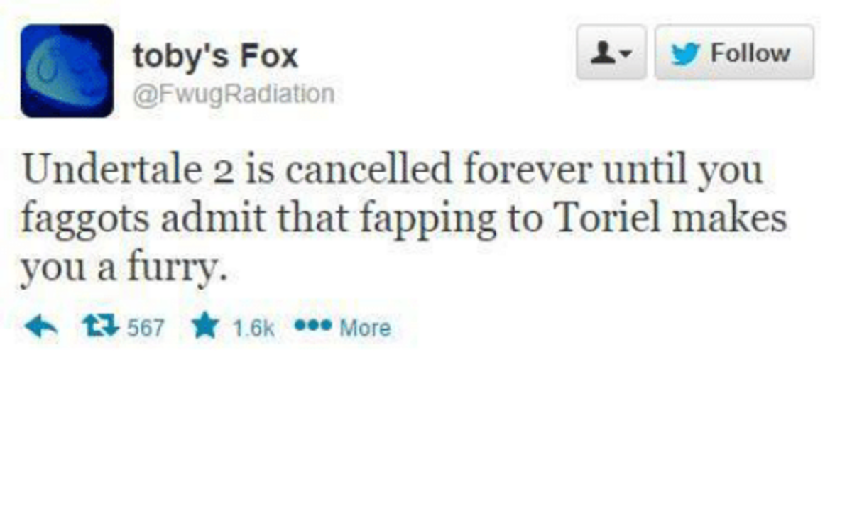 Undertale 2 will never be a thing..... . toby' s Fox Se, tir Follow Undertake fit is; cancelled forever until you faggots admit that fapping to Turiel makes you