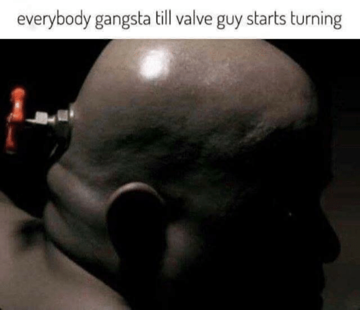 Valve. .. He should be one of the scp monsters, but just a normal dude with a valve on his head.