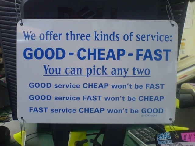 We offer 3 types of service. Found on reddit. We offer three kinds of service: You can pick any two GOOD service CHEAP won' t be FAST GOOD service FAST wun' t h
