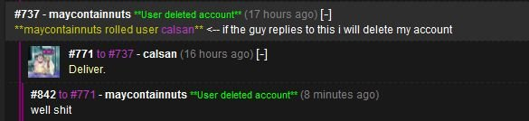Well . A Promise is a promise :'(. itr./ cc) roller: user xx v ofthe guy replies to this will delete my account Deliver. well shit. I wish to know if anyone has rolled my name in that situation!