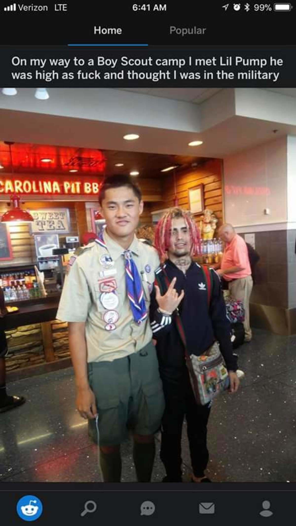 what a time to be alive. . all Verizon HE 6: 41 AM ' If t 99% - Home On my way to a Boy Scout camp I met Lil Pump he was high as fuck and thought I was in the m