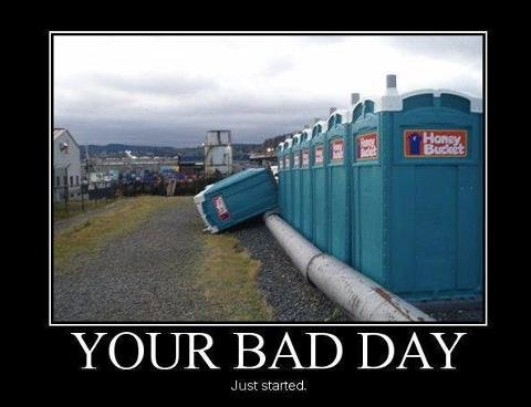 What a ty day. . Lic. YOUR BAD DAY. Your bad day just sharted