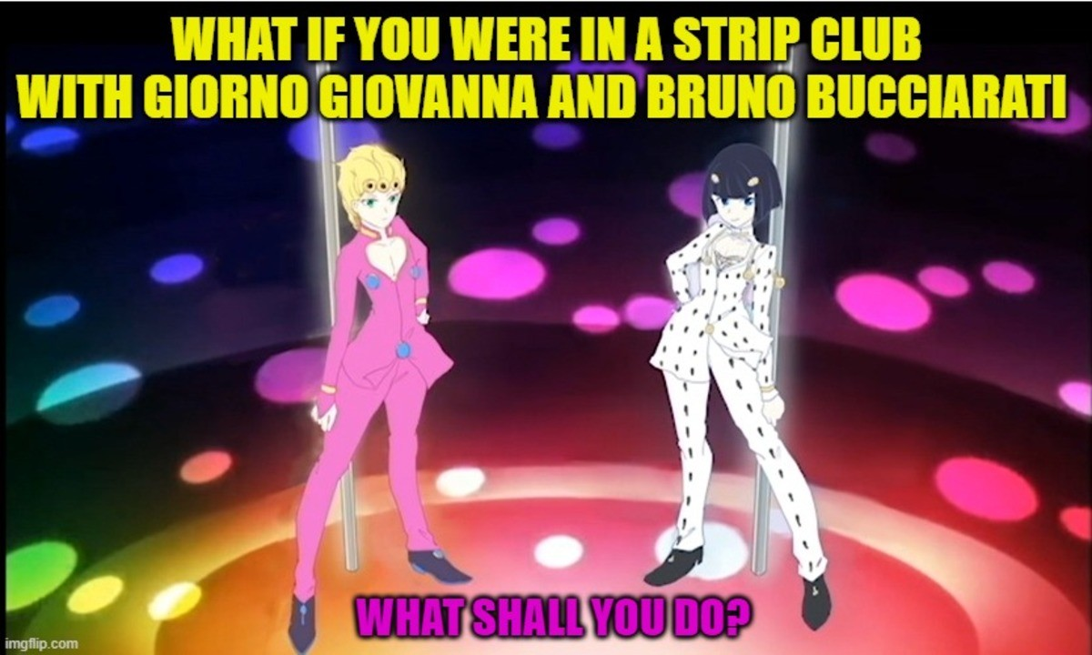 What if you in strip club with Bruno and Giorno. Here's the source of this image's origins idfrom=pageDriver.. Arrivederci