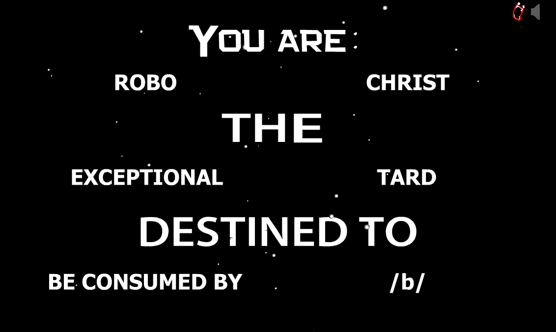 what is your destiny?. try it out for yourself!: and post results in the comments!. ROBO r CHRIST THE I . TARD DESTINED TO BE CONSUMED ivr . [bl. I am 90% Elliot