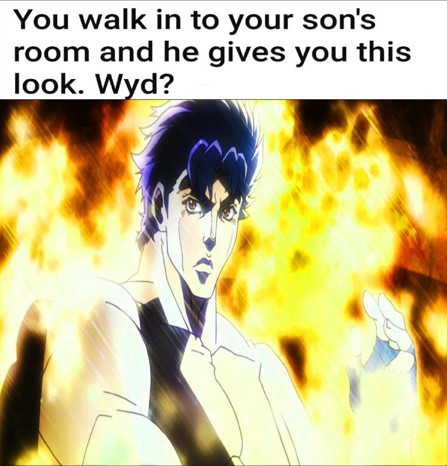 What would you do if your son is Jonathan Joestar. .. Beat his ass. Its my house, I am the one who stares at people like that.