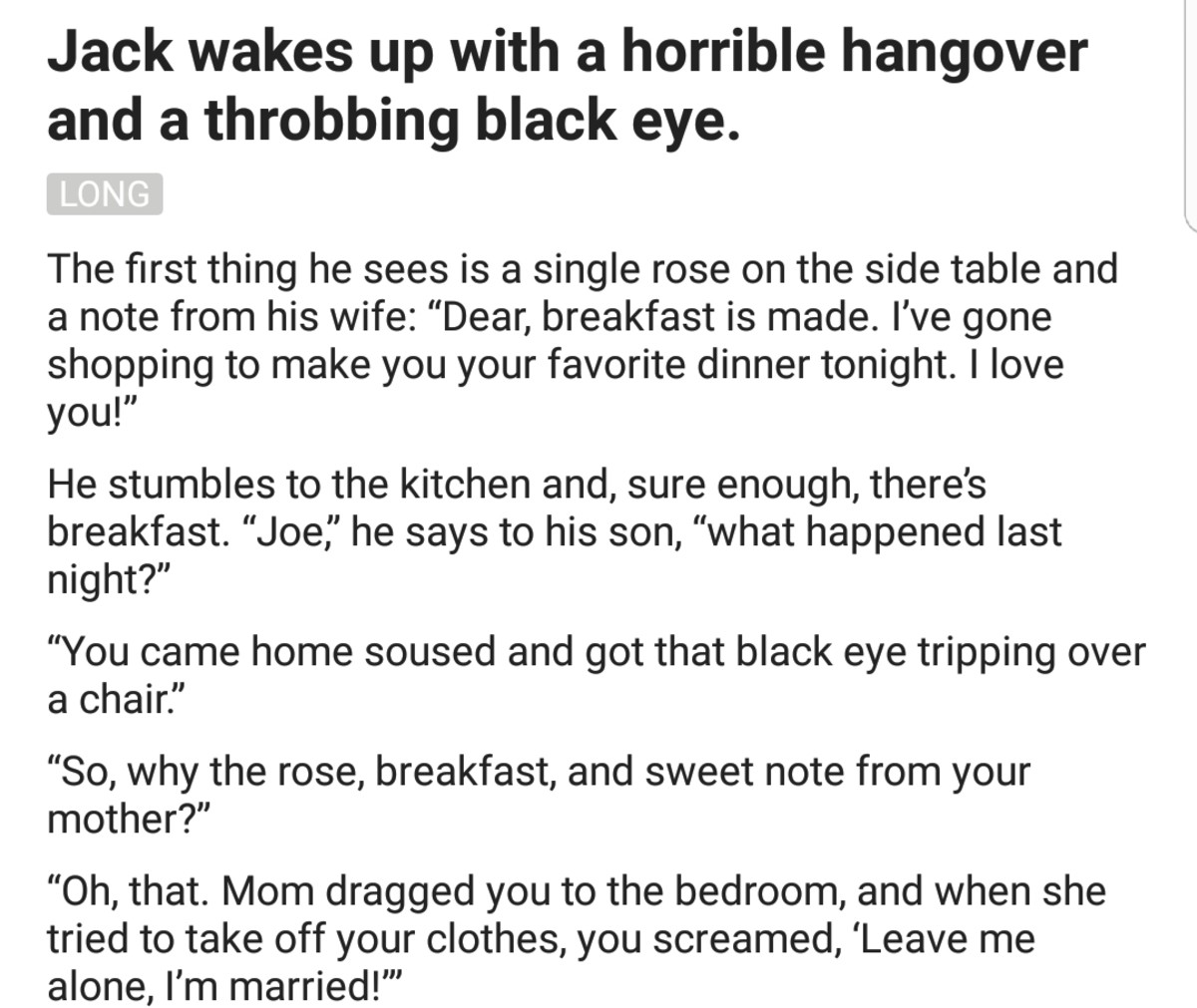 Wholesome Joke. . Jack wakes up with a horrible hangover and a throbbing black eye. The first thing he sees is a single rose on the side table and a note from h
