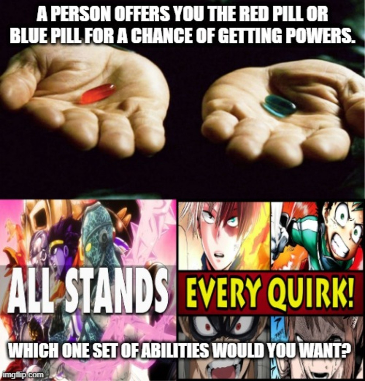 Would you rather get all of MHA's Quirks or all of Jojo's Stands?. .. Stands, I get time stop and the requiem abilities. How is that even a contest?