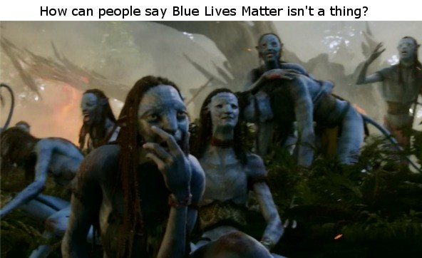 Years of Oppression. Avatar was a weird one people barely talk about it anymore. Hem: can people say Blue Lives Matter isn' t a thing? Llil -. It is strange that it's the number one selling movie of all time and very few people could tell you a single character's name from it.