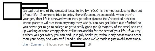 YOLO. I don't usually get FB tards so when I saw this I felt like saving it. It' s sad that we of the greatest ideas ts live by- - is the most useless ts the re