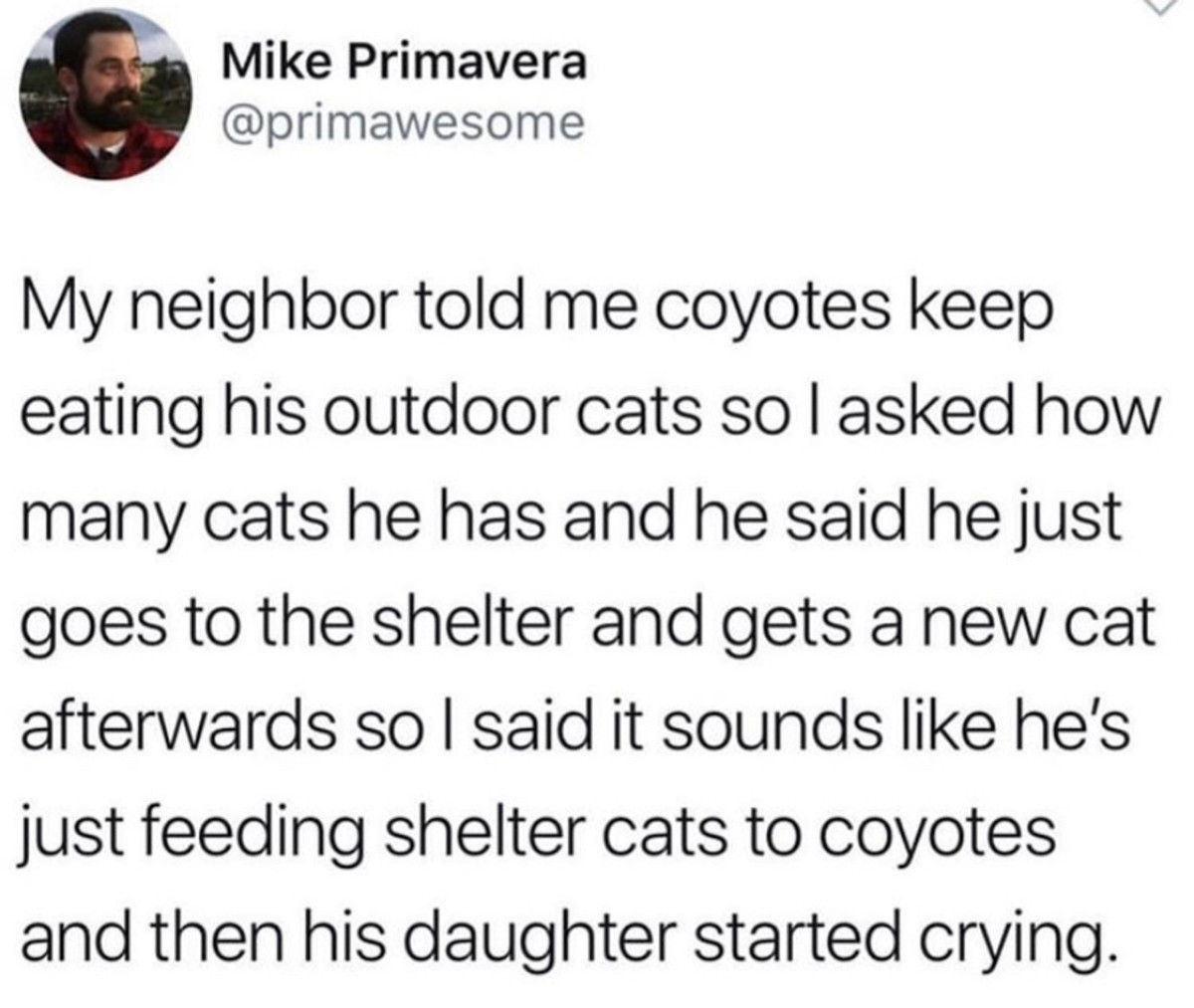 .. .. Get a coyote as a pet, you are feeding it anyway.