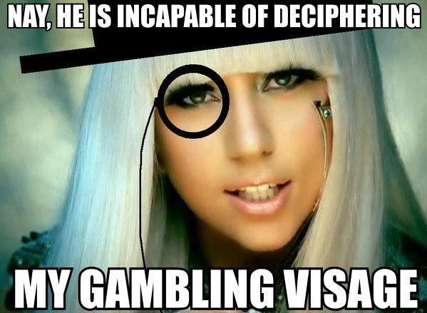 My Gambling Visage. .